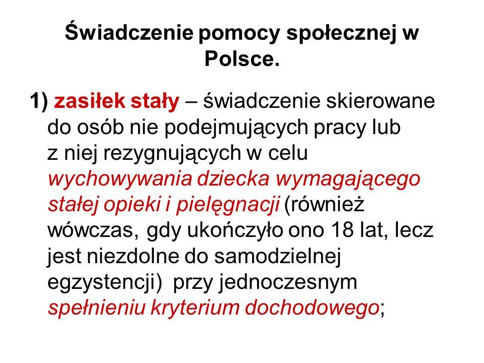 Świadczenie pomocy społecznej w Polsce. 1) zasiłek stały – świadczenie skierowane do osób nie podejmujących pracy lub z niej rezygnujących w celu wych