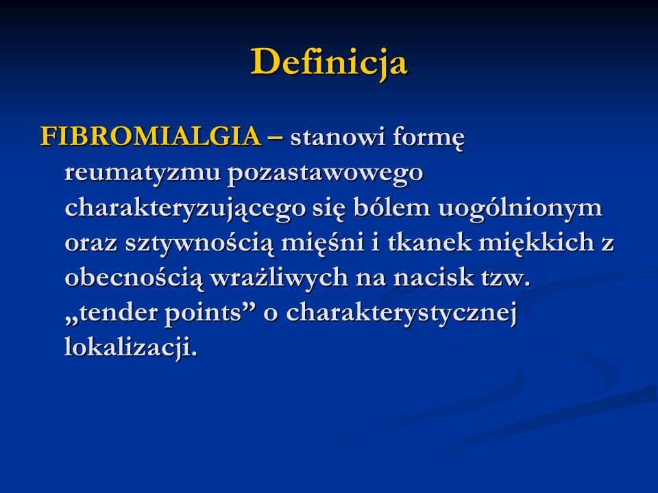 Definicja FIBROMIALGIA – stanowi formę reumatyzmu pozastawowego charakteryzującego się bólem uogólnionym oraz sztywnością mięśni i tkanek miękkich z o