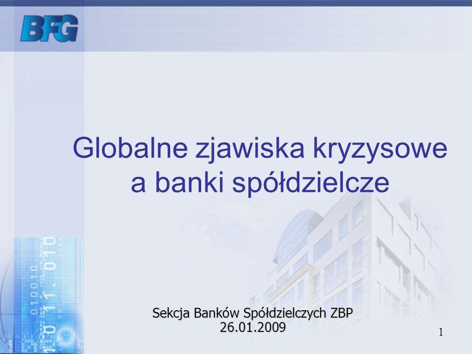 1 Globalne zjawiska kryzysowe a banki spółdzielcze Sekcja Banków Spółdzielczych ZBP 26.01.2009
