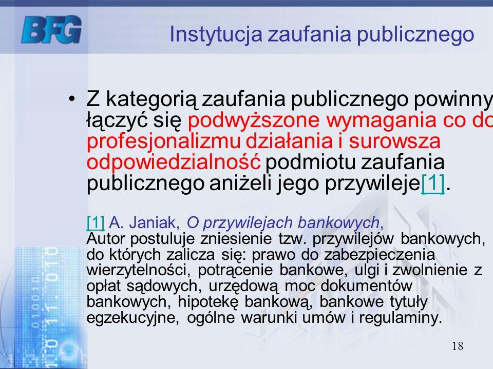 18 Instytucja zaufania publicznego Z kategorią zaufania publicznego powinny łączyć się podwyższone wymagania co do profesjonalizmu działania i surowsz