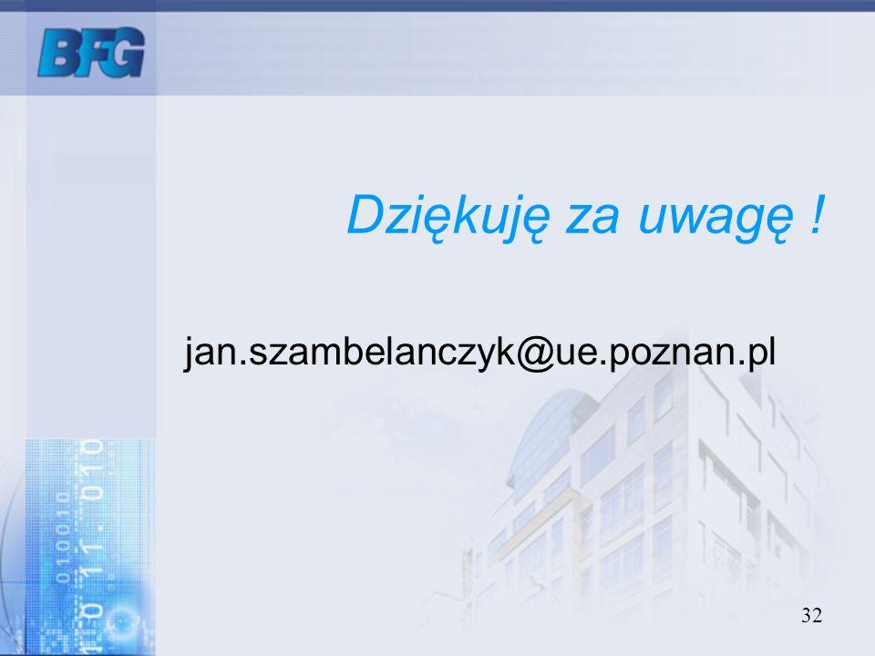 32 Dziękuję za uwagę ! jan.szambelanczyk@ue.poznan.pl