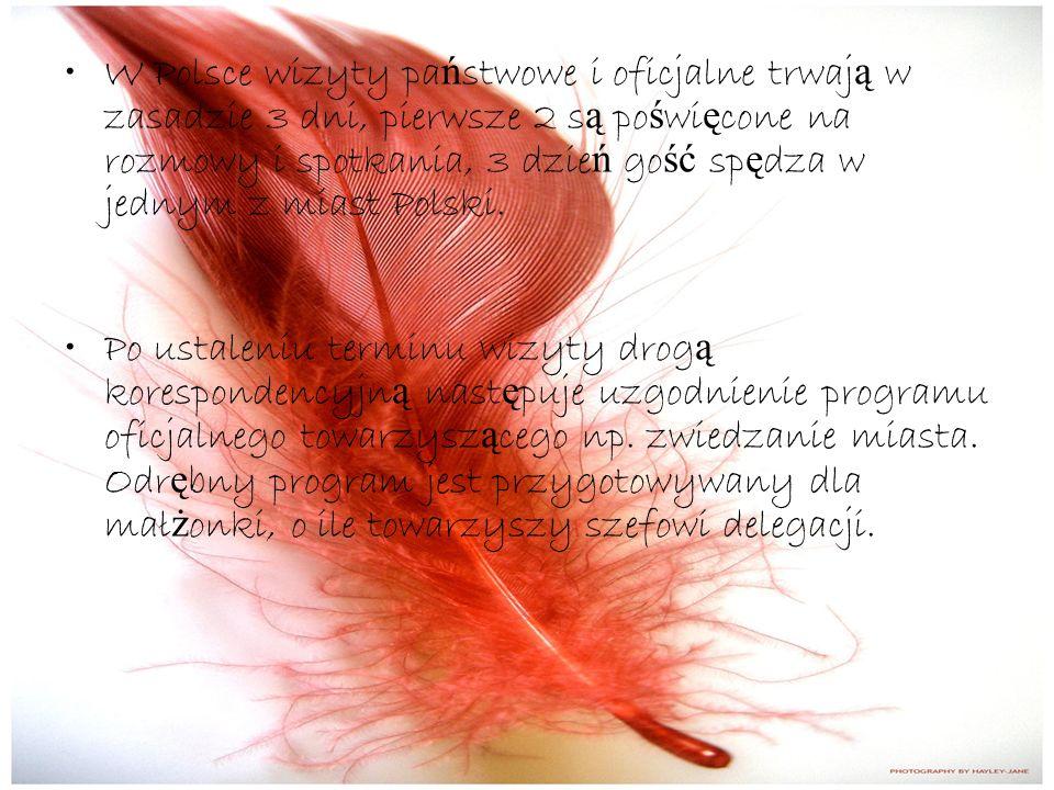 W Polsce wizyty pa ń stwowe i oficjalne trwaj ą w zasadzie 3 dni, pierwsze 2 s ą po ś wi ę cone na rozmowy i spotkania, 3 dzie ń go ść sp ę dza w jednym z miast Polski.