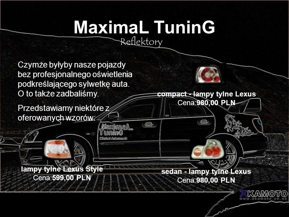 MaximaL TuninG Reflektory Czymże byłyby nasze pojazdy bez profesjonalnego oświetlenia podkreślającego sylwetkę auta. O to także zadbaliśmy. Przedstawi