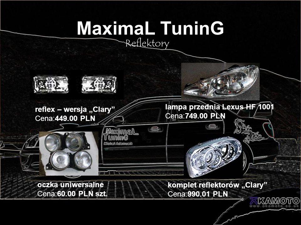 MaximaL TuninG Reflektory reflex – wersja Clary Cena:449.00 PLN komplet reflektorów Clary Cena:990.01 PLN oczka uniwersalne Cena:60.00 PLN szt. lampa