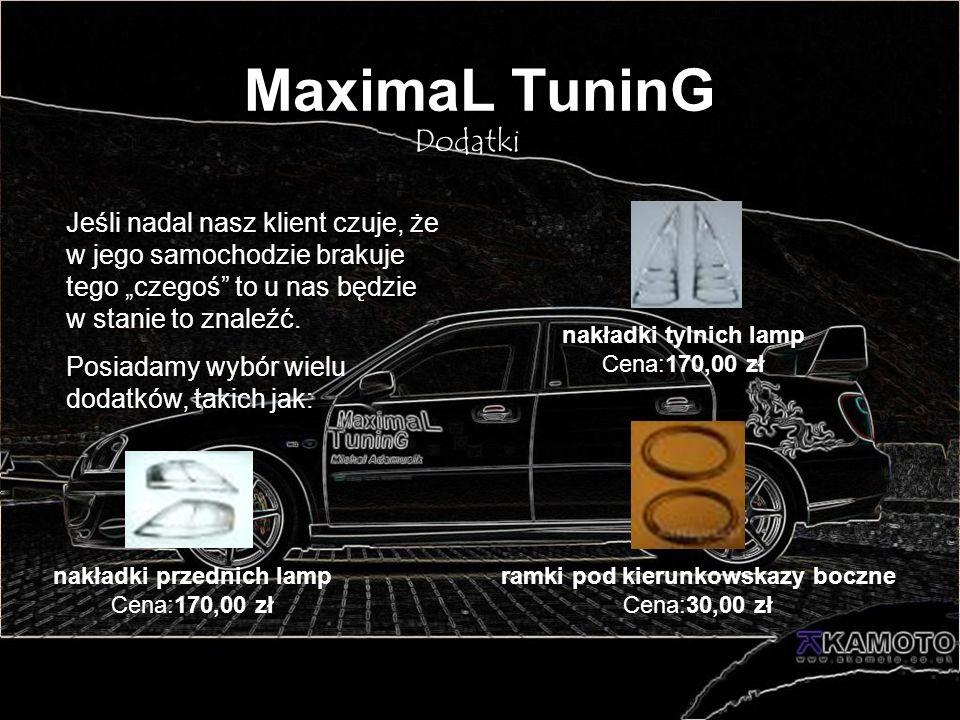 MaximaL TuninG Dodatki Jeśli nadal nasz klient czuje, że w jego samochodzie brakuje tego czegoś to u nas będzie w stanie to znaleźć. Posiadamy wybór w