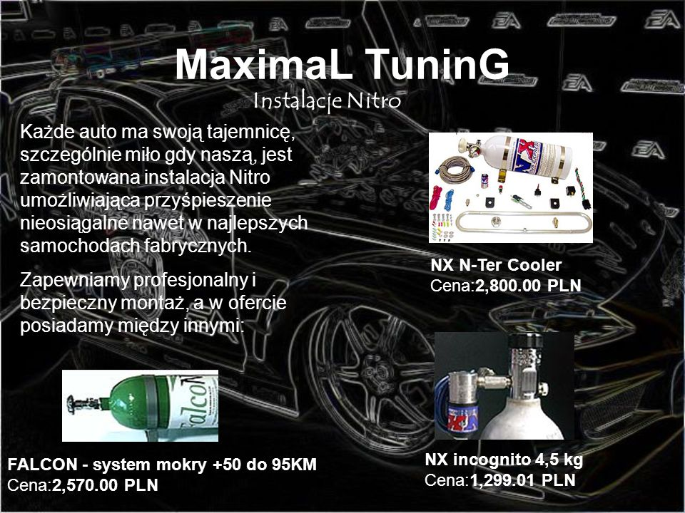 MaximaL TuninG Instalacje Nitro Każde auto ma swoją tajemnicę, szczególnie miło gdy naszą, jest zamontowana instalacja Nitro umożliwiająca przyśpiesze