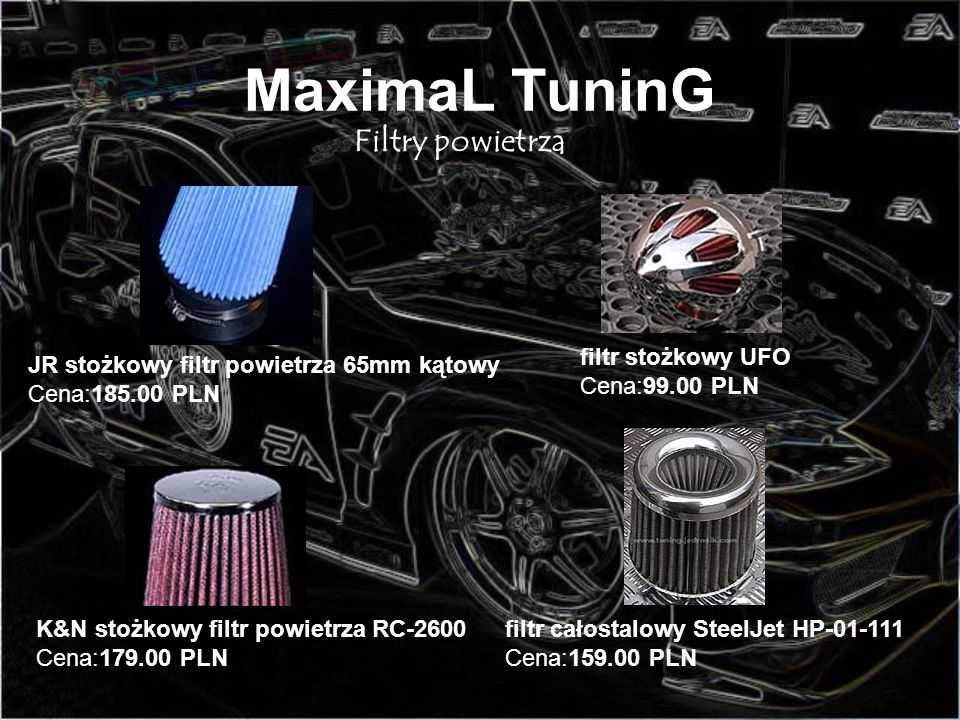 MaximaL TuninG Filtry powietrza filtr stożkowy UFO Cena:99.00 PLN JR stożkowy filtr powietrza 65mm kątowy Cena:185.00 PLN K&N stożkowy filtr powietrza