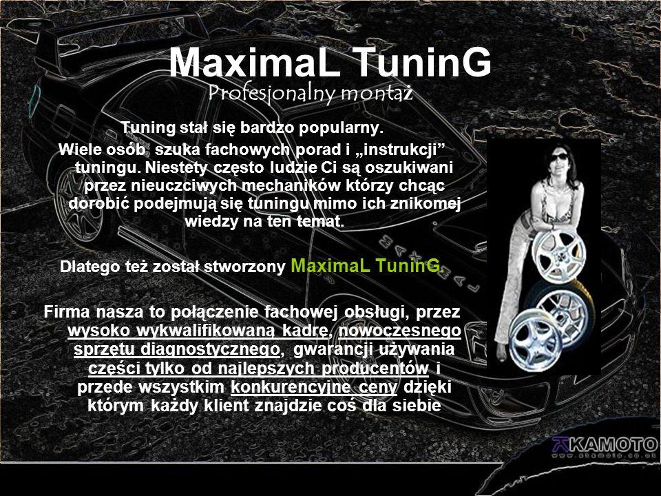 MaximaL TuninG Tuning stał się bardzo popularny. Wiele osób szuka fachowych porad i instrukcji tuningu. Niestety często ludzie Ci są oszukiwani przez