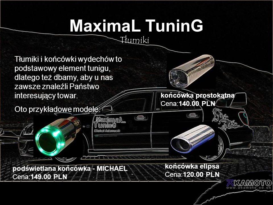 MaximaL TuninG Tłumiki Tłumiki i końcówki wydechów to podstawowy element tunigu, dlatego też dbamy, aby u nas zawsze znaleźli Państwo interesujący tow
