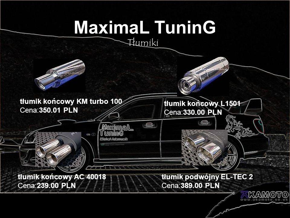 MaximaL TuninG Tłumiki tłumik końcowy KM turbo 100 Cena:350.01 PLN tłumik końcowy L1501 Cena:330.00 PLN tłumik końcowy AC 40018 Cena:239.00 PLN tłumik