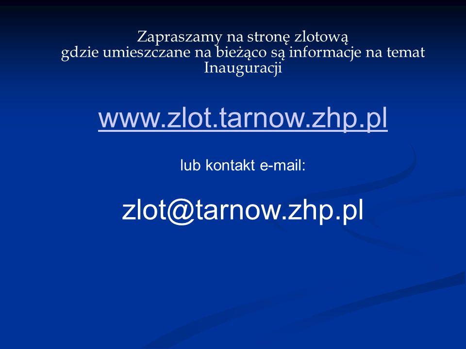 Zapraszamy na stronę zlotową gdzie umieszczane na bieżąco są informacje na temat Inauguracji www.zlot.tarnow.zhp.pl lub kontakt e-mail: zlot@tarnow.zhp.pl