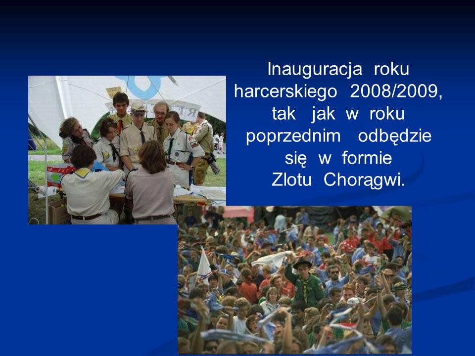 Inauguracja roku harcerskiego 2008/2009, tak jak w roku poprzednim odbędzie się w formie Zlotu Chorągwi.