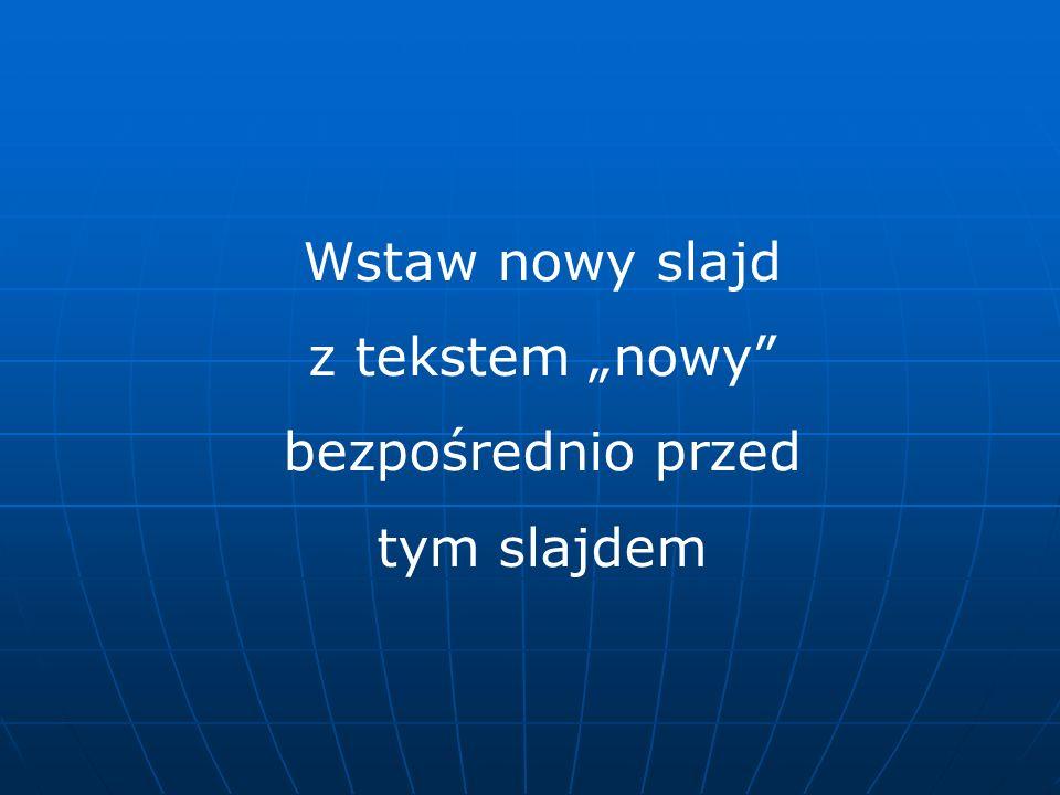 Wstaw nowy slajd z tekstem nowy bezpośrednio przed tym slajdem