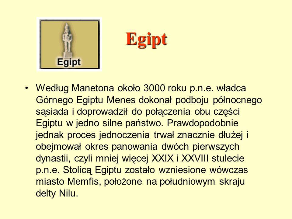 Egipt Według Manetona około 3000 roku p.n.e. władca Górnego Egiptu Menes dokonał podboju północnego sąsiada i doprowadził do połączenia obu części Egi