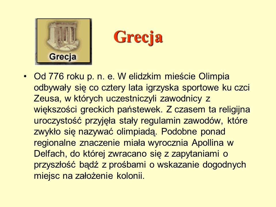 Grecja Od 776 roku p. n. e. W elidzkim mieście Olimpia odbywały się co cztery lata igrzyska sportowe ku czci Zeusa, w których uczestniczyli zawodnicy
