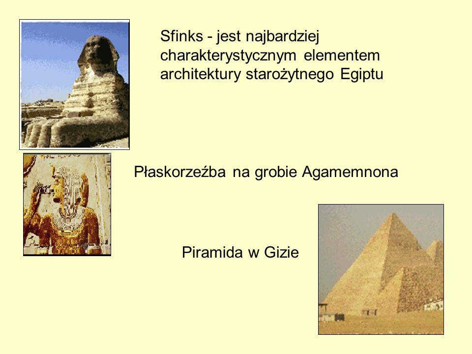 Sfinks - jest najbardziej charakterystycznym elementem architektury starożytnego Egiptu Płaskorzeźba na grobie Agamemnona Piramida w Gizie