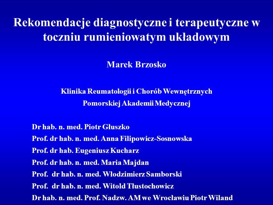 Rekomendacje diagnostyczne i terapeutyczne w toczniu rumieniowatym układowym Marek Brzosko Klinika Reumatologii i Chorób Wewnętrznych Pomorskiej Akade