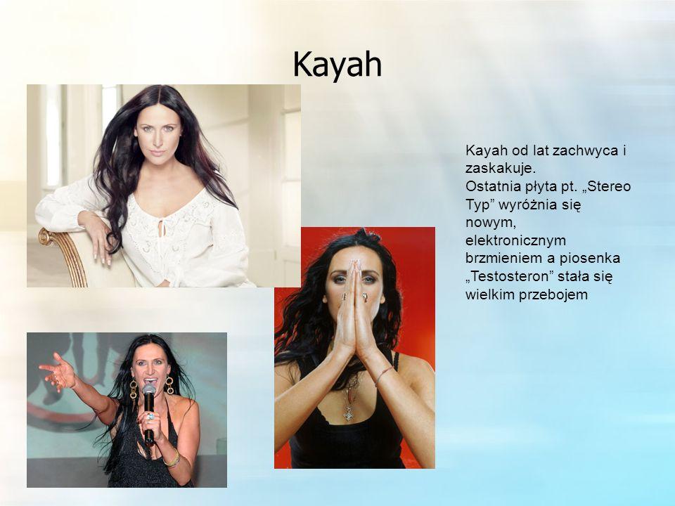Kayah Kayah od lat zachwyca i zaskakuje. Ostatnia płyta pt. Stereo Typ wyróżnia się nowym, elektronicznym brzmieniem a piosenka Testosteron stała się
