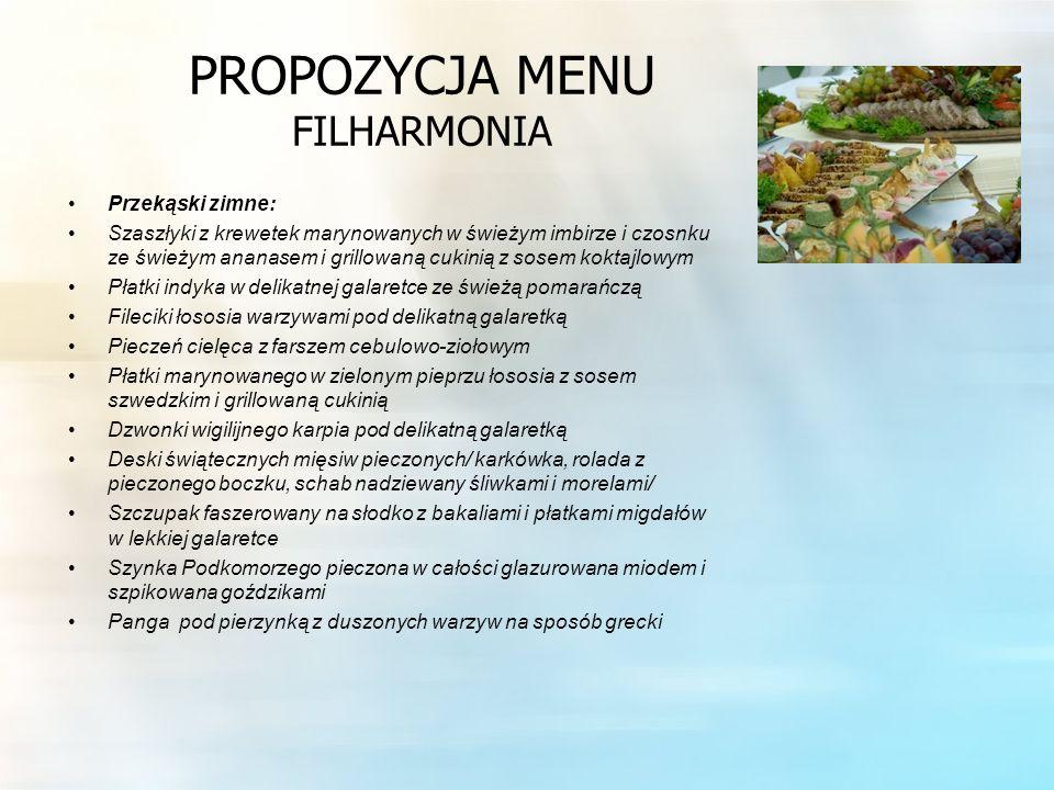 PROPOZYCJA MENU FILHARMONIA Przekąski zimne: Szaszłyki z krewetek marynowanych w świeżym imbirze i czosnku ze świeżym ananasem i grillowaną cukinią z