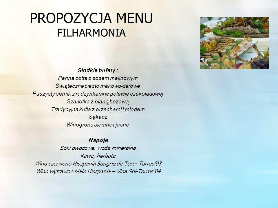 PROPOZYCJA MENU FILHARMONIA Słodkie bufety : Panna cotta z sosem malinowym Świąteczne ciasto makowo-serowe Puszysty sernik z rodzynkami w polewie czek