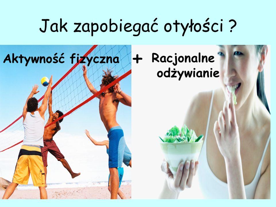 Jak zapobiegać otyłości ? Aktywność fizyczna + Racjonalne odżywianie