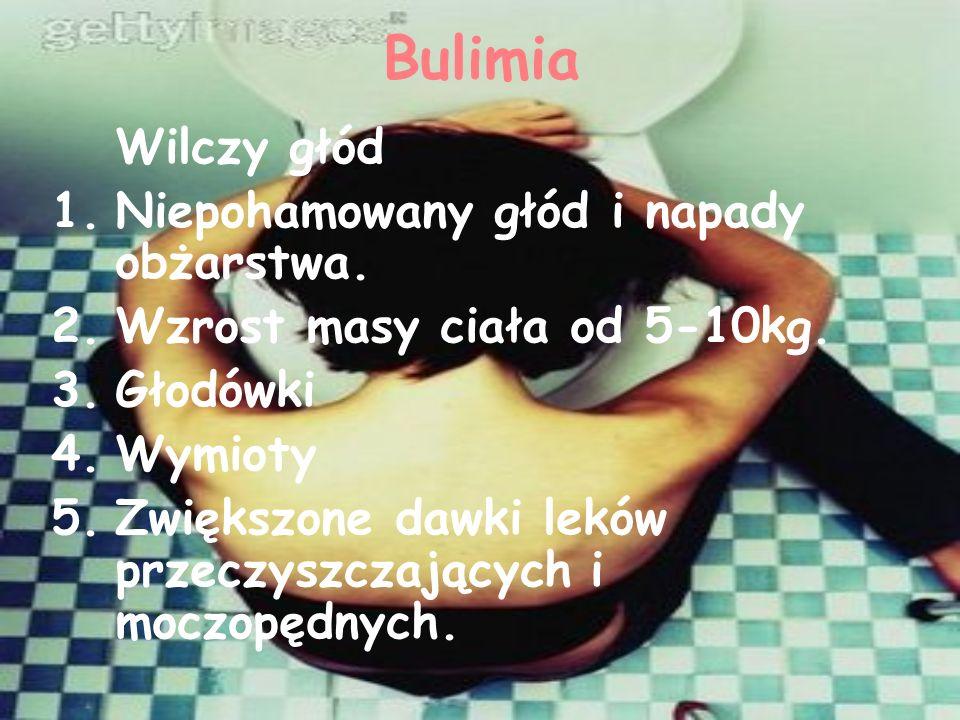 Bulimia Wilczy głód 1.Niepohamowany głód i napady obżarstwa.
