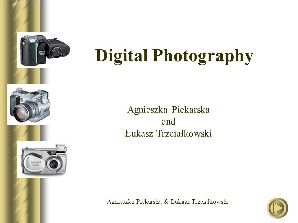 Agnieszka Piekarska & Łukasz Trzciałkowski Digital Photography Agnieszka Piekarska and Łukasz Trzciałkowski