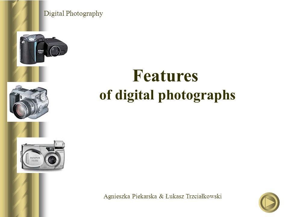 Agnieszka Piekarska & Łukasz Trzciałkowski Digital Photography Features of digital photographs