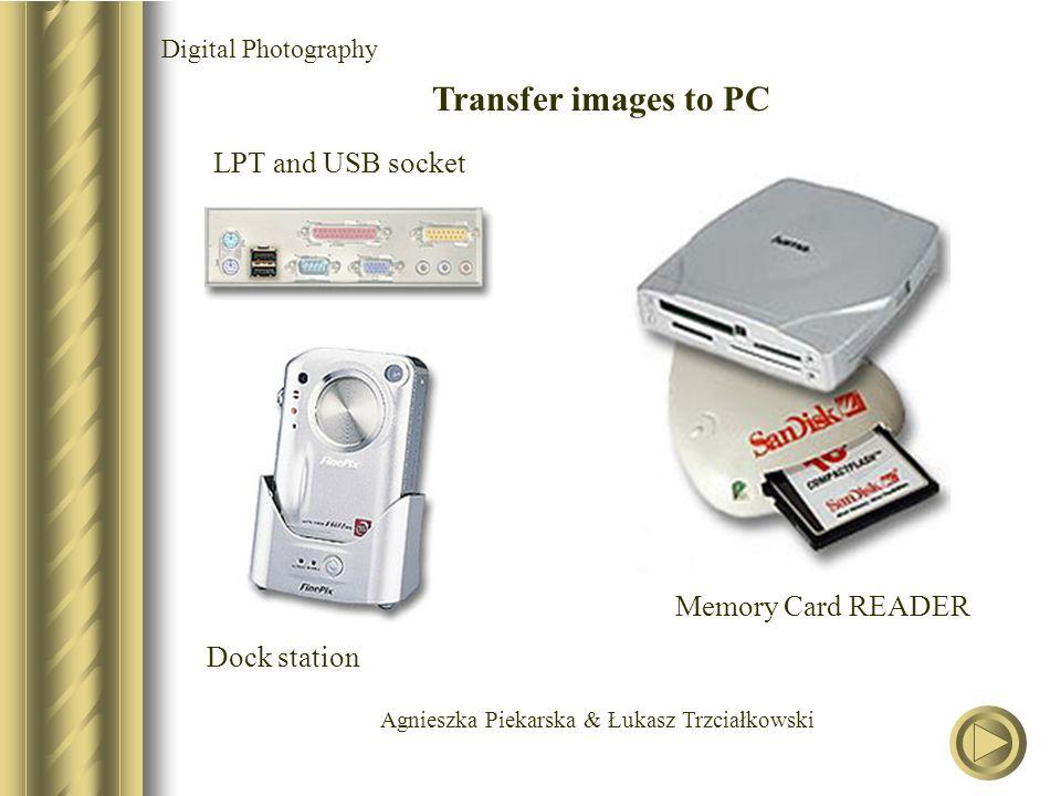 Agnieszka Piekarska & Łukasz Trzciałkowski Digital Photography Transfer images to PC LPT and USB socket Dock station Memory Card READER