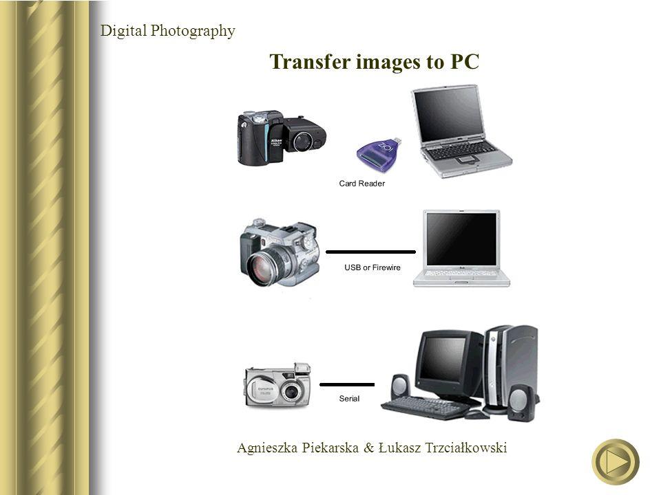 Agnieszka Piekarska & Łukasz Trzciałkowski Digital Photography Transfer images to PC