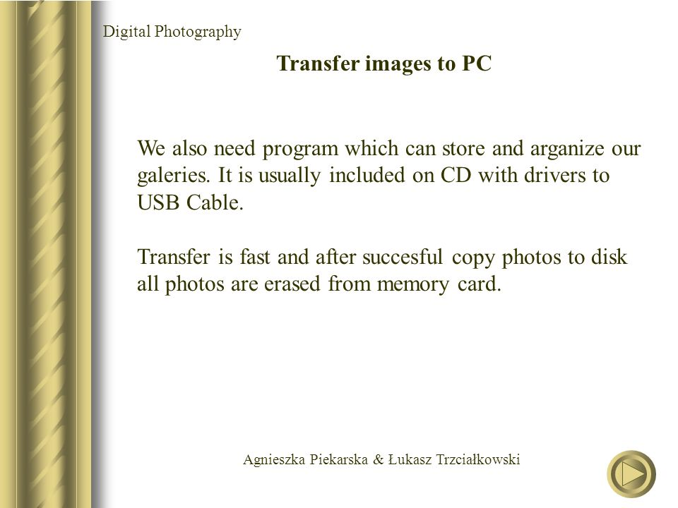 Agnieszka Piekarska & Łukasz Trzciałkowski Digital Photography Transfer images to PC We also need program which can store and arganize our galeries. I