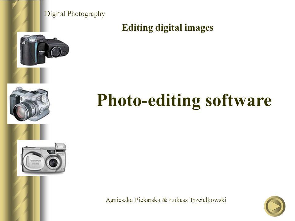 Agnieszka Piekarska & Łukasz Trzciałkowski Digital Photography Editing digital images Photo-editing software