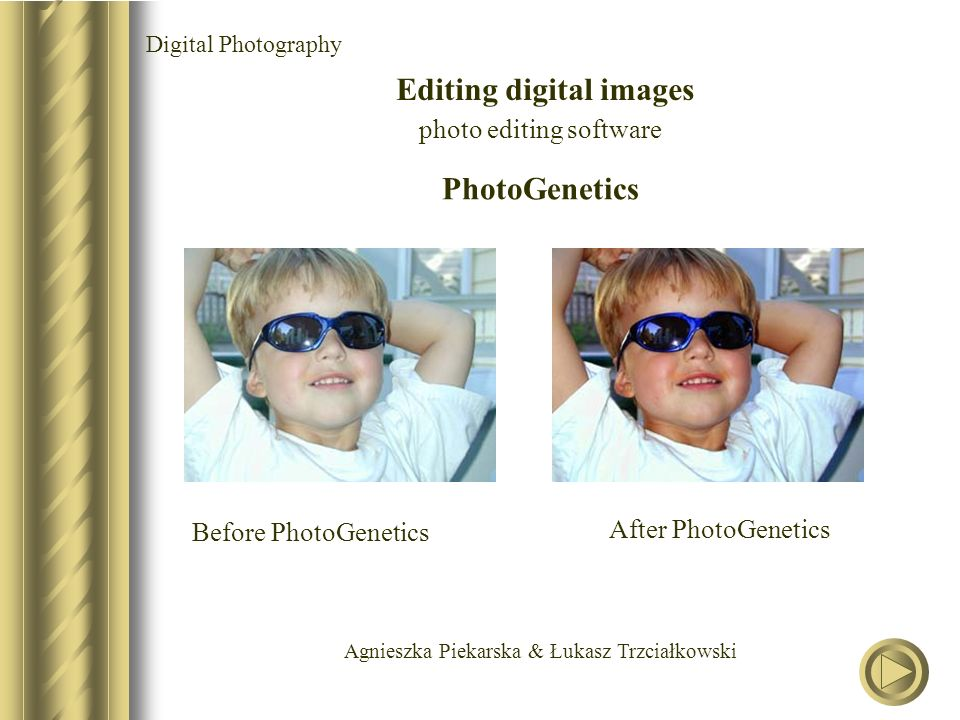 Agnieszka Piekarska & Łukasz Trzciałkowski Digital Photography Editing digital images photo editing software Before PhotoGenetics After PhotoGenetics PhotoGenetics