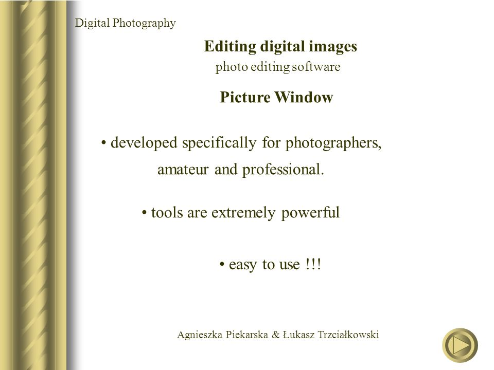 Agnieszka Piekarska & Łukasz Trzciałkowski Digital Photography Editing digital images photo editing software Picture Window developed specifically for photographers, amateur and professional.