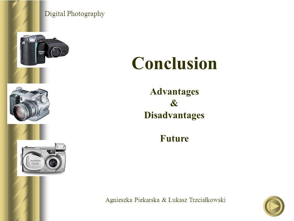 Agnieszka Piekarska & Łukasz Trzciałkowski Digital Photography Conclusion Advantages & Disadvantages Future