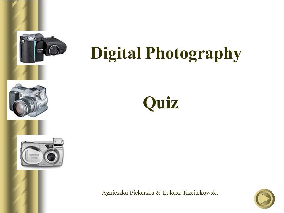 Agnieszka Piekarska & Łukasz Trzciałkowski Digital Photography Quiz