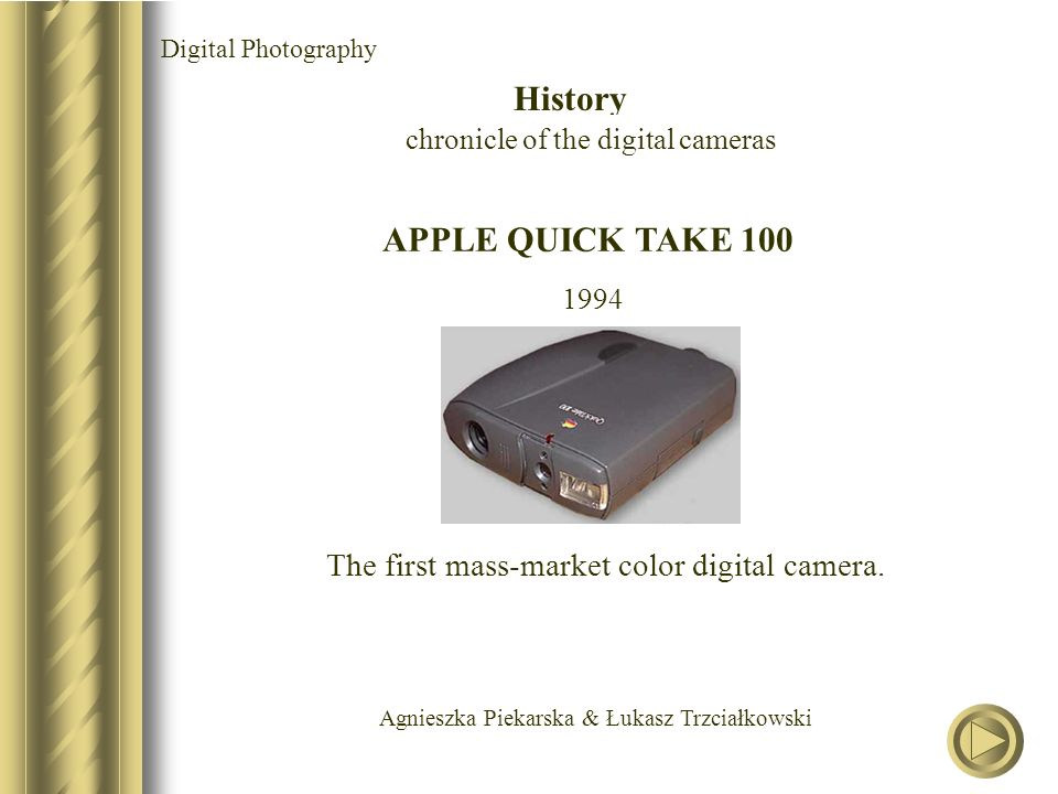 Agnieszka Piekarska & Łukasz Trzciałkowski APPLE QUICK TAKE 100 1994 The first mass-market color digital camera. Digital Photography History chronicle