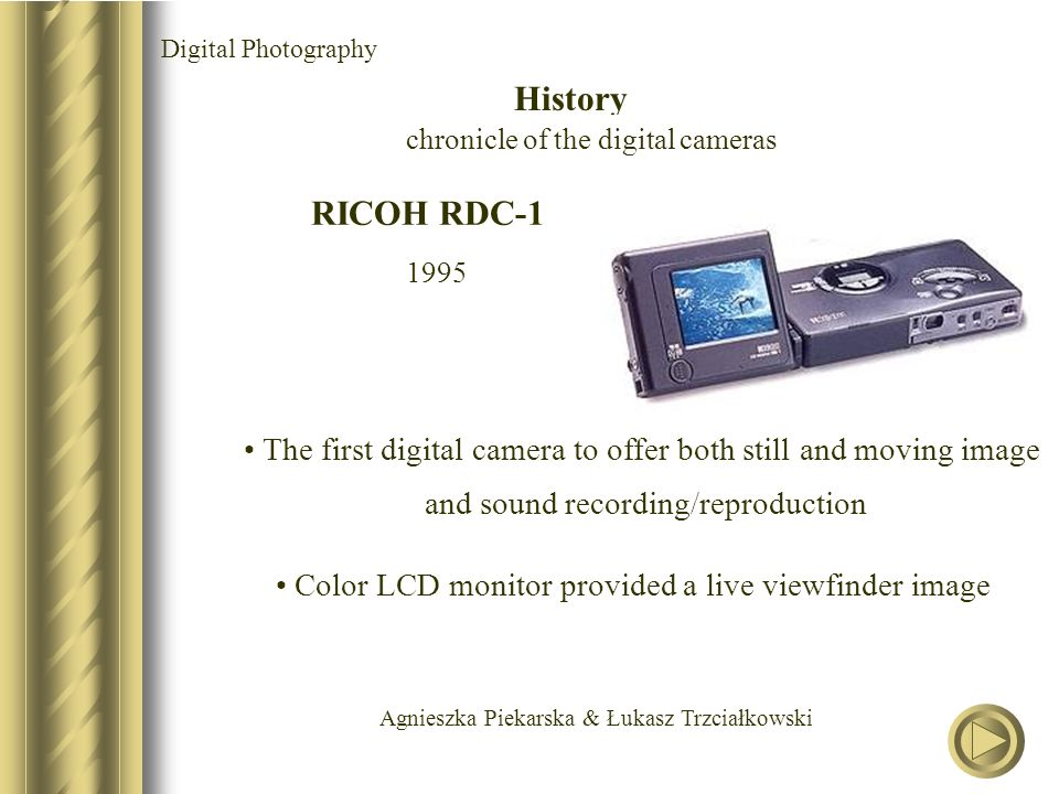 Agnieszka Piekarska & Łukasz Trzciałkowski RICOH RDC-1 1995 The first digital camera to offer both still and moving image and sound recording/reproduc