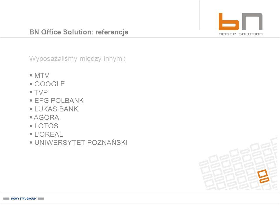 Wyposażaliśmy między innymi: MTV GOOGLE TVP EFG POLBANK LUKAS BANK AGORA LOTOS LOREAL UNIWERSYTET POZNAŃSKI BN Office Solution: referencje