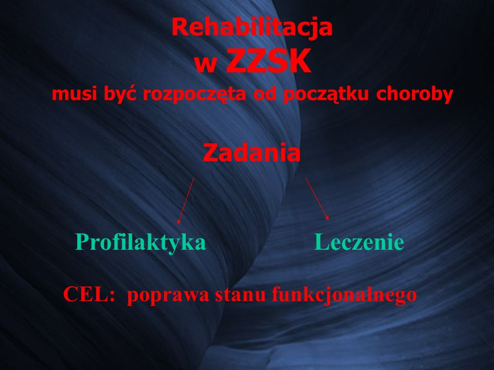 Rehabilitacja w ZZSK musi być rozpoczęta od początku choroby Zadania LeczenieProfilaktyka CEL: poprawa stanu funkcjonalnego