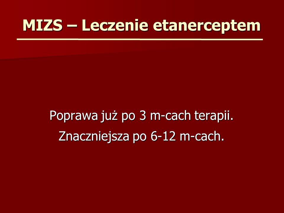 MIZS – Leczenie etanerceptem Poprawa już po 3 m-cach terapii. Znaczniejsza po 6-12 m-cach.