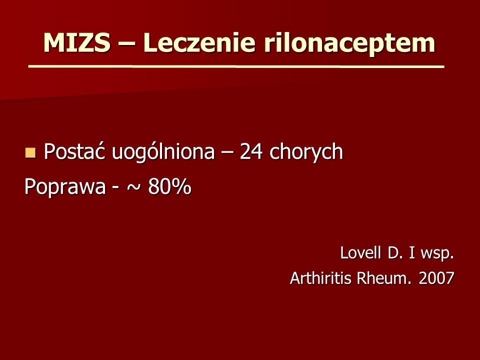 MIZS – Leczenie rilonaceptem Postać uogólniona – 24 chorych Postać uogólniona – 24 chorych Poprawa - ~ 80% Lovell D. I wsp. Arthiritis Rheum. 2007