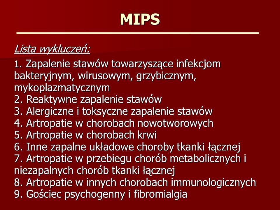 MIPS Lista wykluczeń: 1. Zapalenie stawów towarzyszące infekcjom bakteryjnym, wirusowym, grzybicznym, mykoplazmatycznym 2. Reaktywne zapalenie stawów
