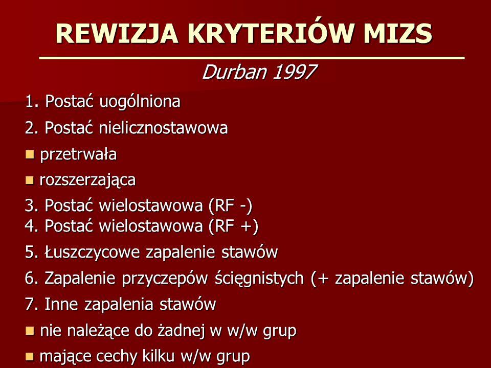 REWIZJA KRYTERIÓW MIZS Durban 1997 1. Postać uogólniona 2. Postać nielicznostawowa przetrwała przetrwała rozszerzająca rozszerzająca 3. Postać wielost