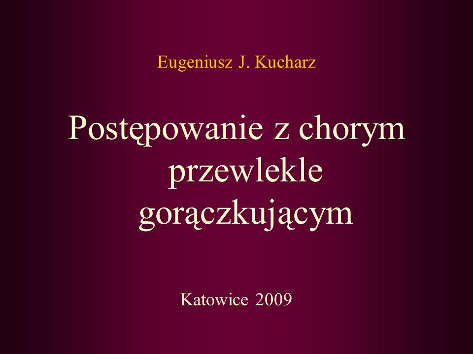 Eugeniusz J. Kucharz Postępowanie z chorym przewlekle gorączkującym Katowice 2009