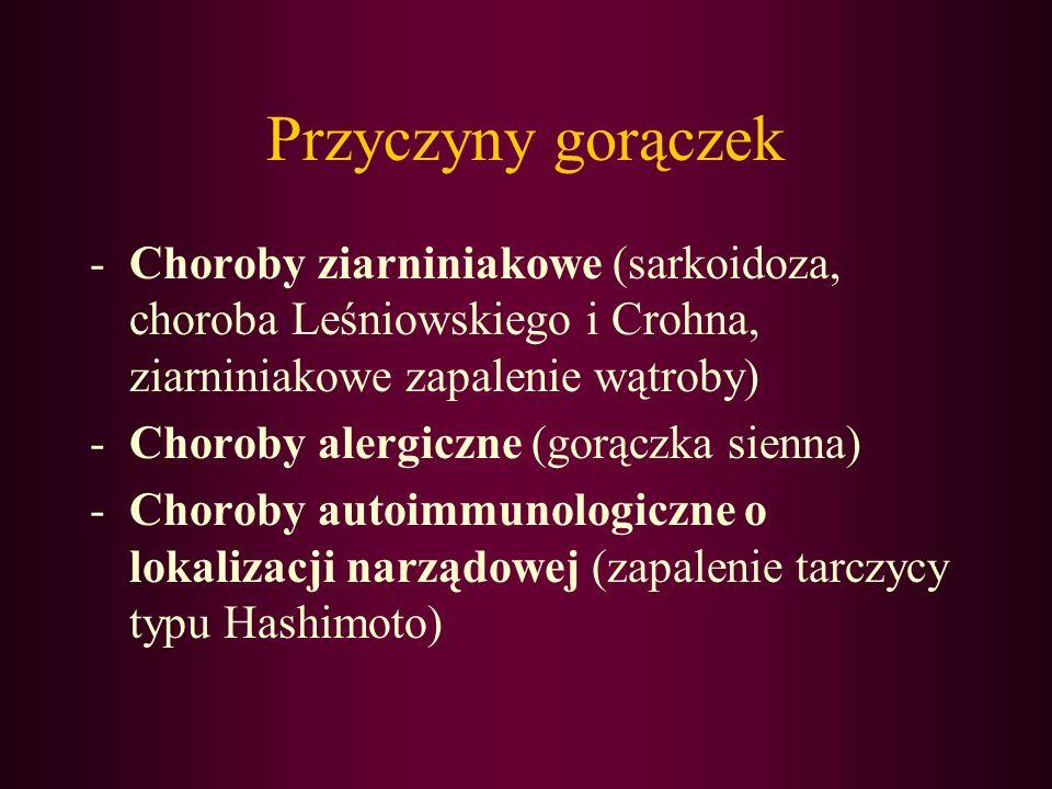 Przyczyny gorączek -Choroby ziarniniakowe (sarkoidoza, choroba Leśniowskiego i Crohna, ziarniniakowe zapalenie wątroby) -Choroby alergiczne (gorączka
