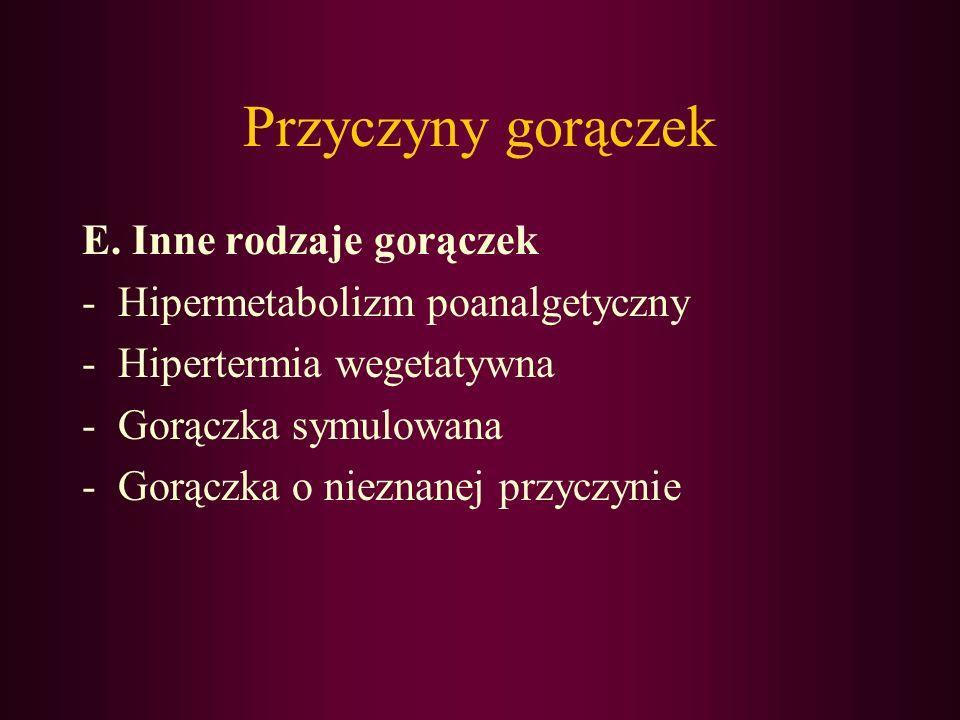 Przyczyny gorączek E. Inne rodzaje gorączek -Hipermetabolizm poanalgetyczny -Hipertermia wegetatywna -Gorączka symulowana -Gorączka o nieznanej przycz