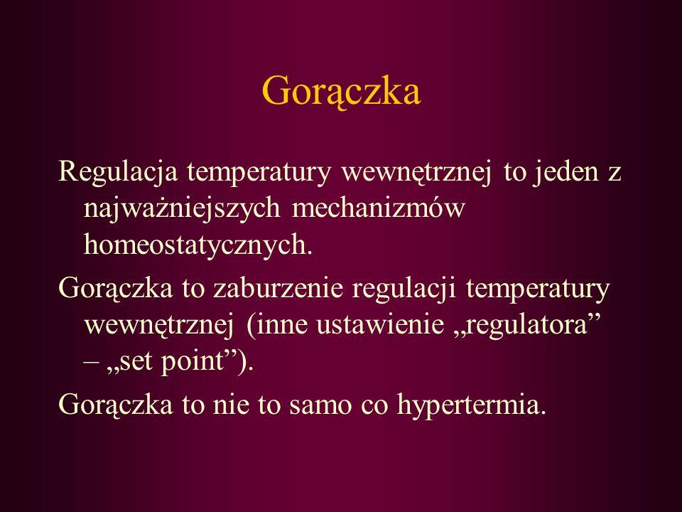 Gorączka Regulacja temperatury wewnętrznej to jeden z najważniejszych mechanizmów homeostatycznych. Gorączka to zaburzenie regulacji temperatury wewnę