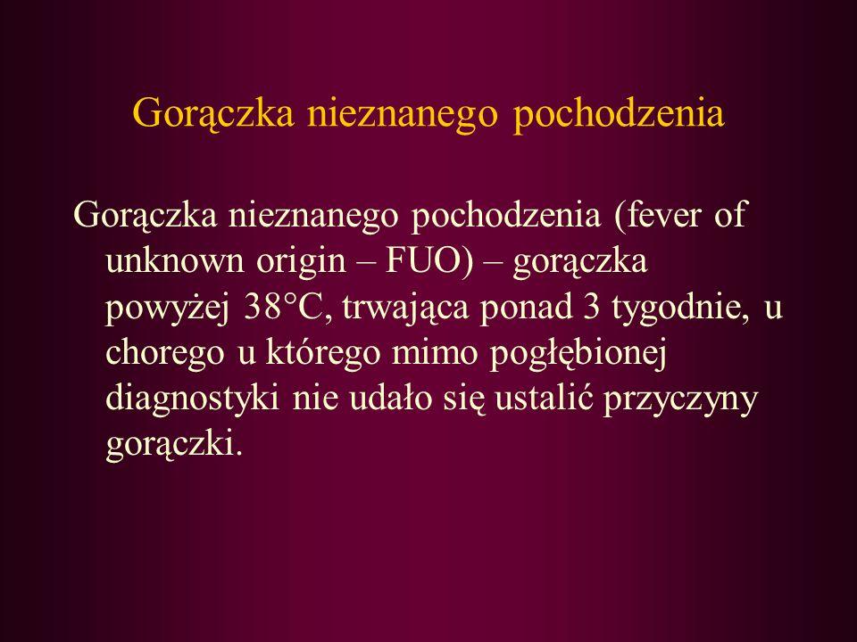Gorączka nieznanego pochodzenia Gorączka nieznanego pochodzenia (fever of unknown origin – FUO) – gorączka powyżej 38°C, trwająca ponad 3 tygodnie, u