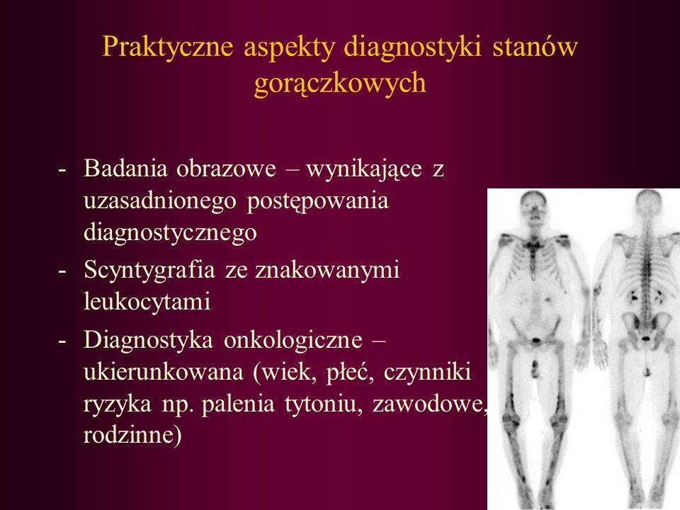 Praktyczne aspekty diagnostyki stanów gorączkowych -Badania obrazowe – wynikające z uzasadnionego postępowania diagnostycznego -Scyntygrafia ze znakow